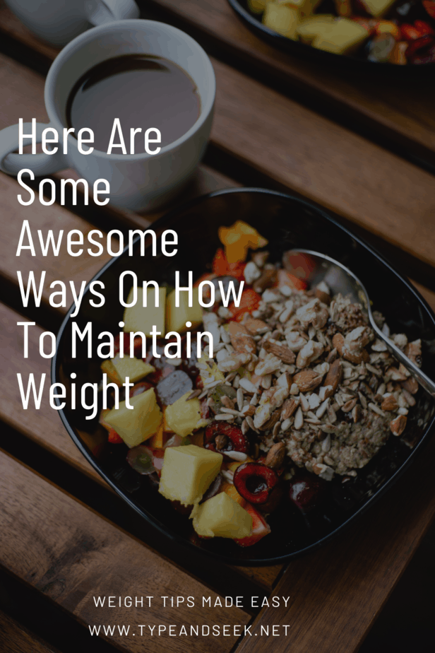 Here Are Some Awesome Ways On How To Maintain Weight